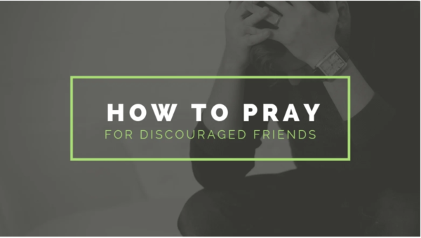 How to Pray for Discouraged Friends
